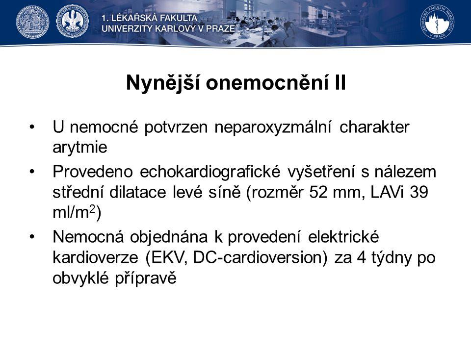 Nynější onemocnění II U nemocné potvrzen neparoxyzmální charakter arytmie Provedeno echokardiografické vyšetření s nálezem střední dilatace levé síně