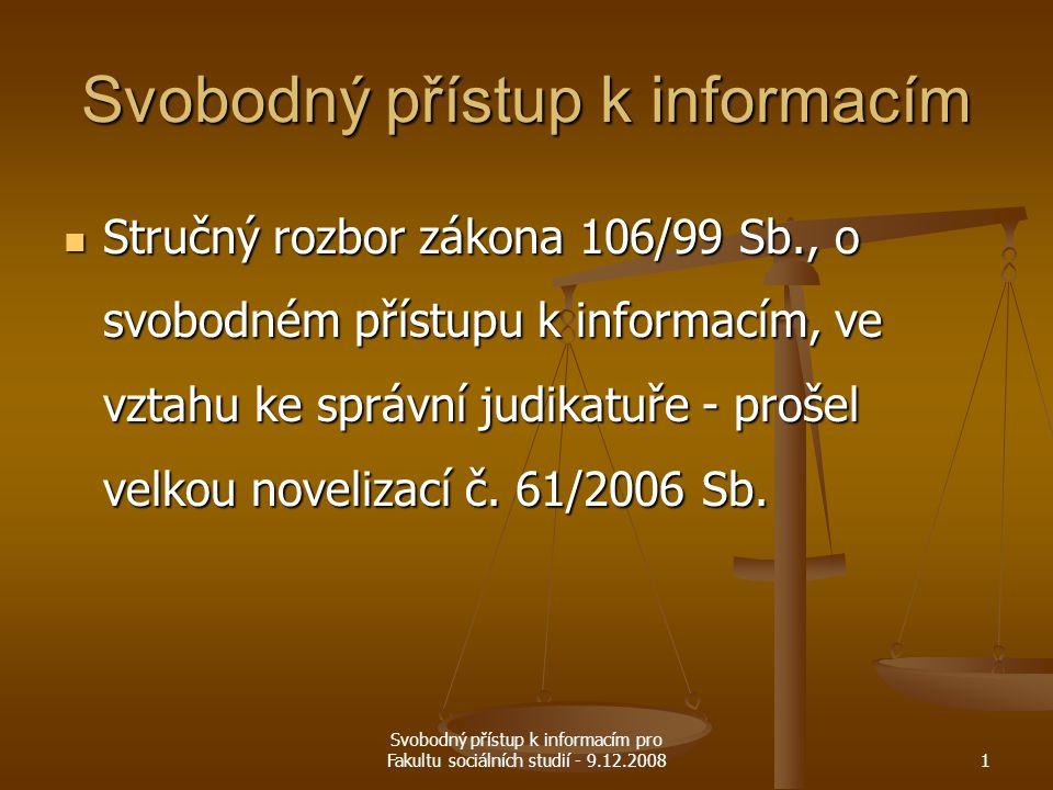 Svobodný přístup k informacím pro Fakultu sociálních studií - 9.12.20081 Svobodný přístup k informacím Stručný rozbor zákona 106/99 Sb., o svobodném p