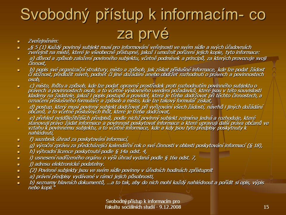 """Svobodný přístup k informacím pro Fakultu sociálních studií - 9.12.200815 Svobodný přístup k informacím- co za prvé Zveřejněním: Zveřejněním: """"§ 5 (1)"""