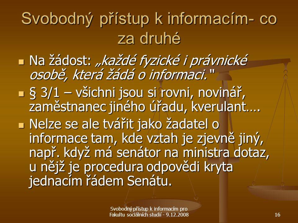 """Svobodný přístup k informacím pro Fakultu sociálních studií - 9.12.200816 Svobodný přístup k informacím- co za druhé Na žádost: """"každé fyzické i právn"""