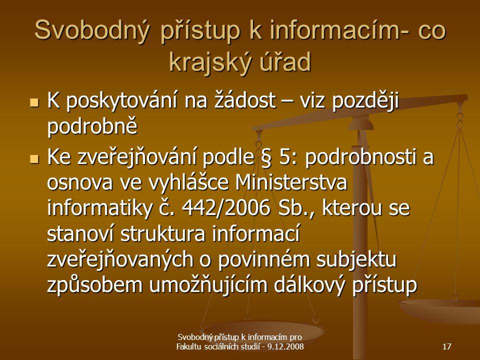 Svobodný přístup k informacím pro Fakultu sociálních studií - 9.12.200817 Svobodný přístup k informacím- co krajský úřad K poskytování na žádost – viz