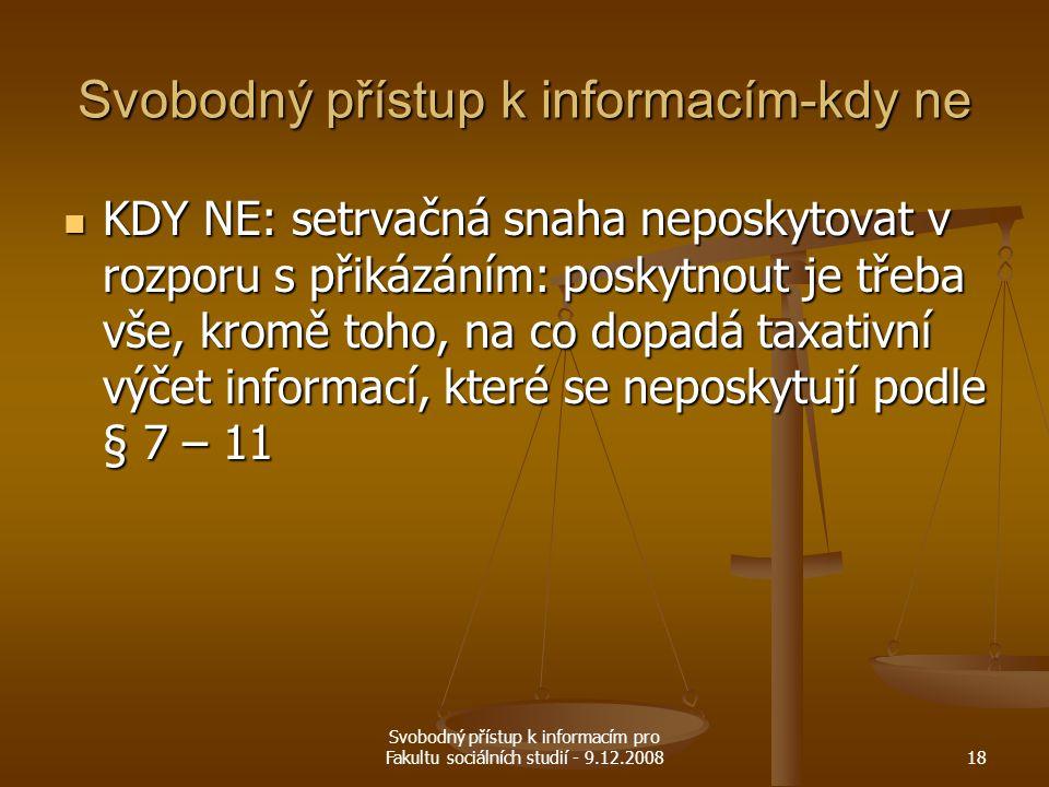 Svobodný přístup k informacím pro Fakultu sociálních studií - 9.12.200818 Svobodný přístup k informacím-kdy ne KDY NE: setrvačná snaha neposkytovat v