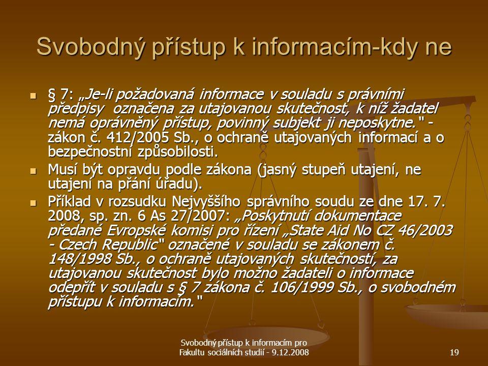 """Svobodný přístup k informacím pro Fakultu sociálních studií - 9.12.200819 Svobodný přístup k informacím-kdy ne § 7: """"Je-li požadovaná informace v soul"""