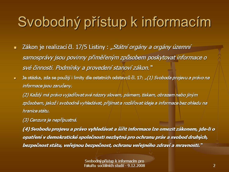 """Svobodný přístup k informacím pro Fakultu sociálních studií - 9.12.20082 Svobodný přístup k informacím Zákon je realizací čl. 17/5 Listiny : """"Státní o"""