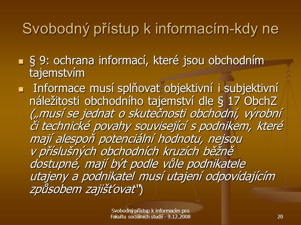 Svobodný přístup k informacím pro Fakultu sociálních studií - 9.12.200820 Svobodný přístup k informacím-kdy ne § 9: ochrana informací, které jsou obch