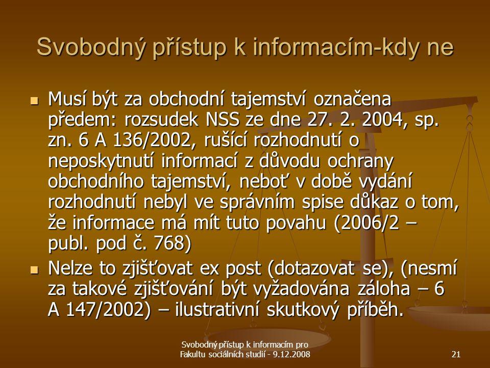 Svobodný přístup k informacím pro Fakultu sociálních studií - 9.12.200821 Svobodný přístup k informacím-kdy ne Musí být za obchodní tajemství označena