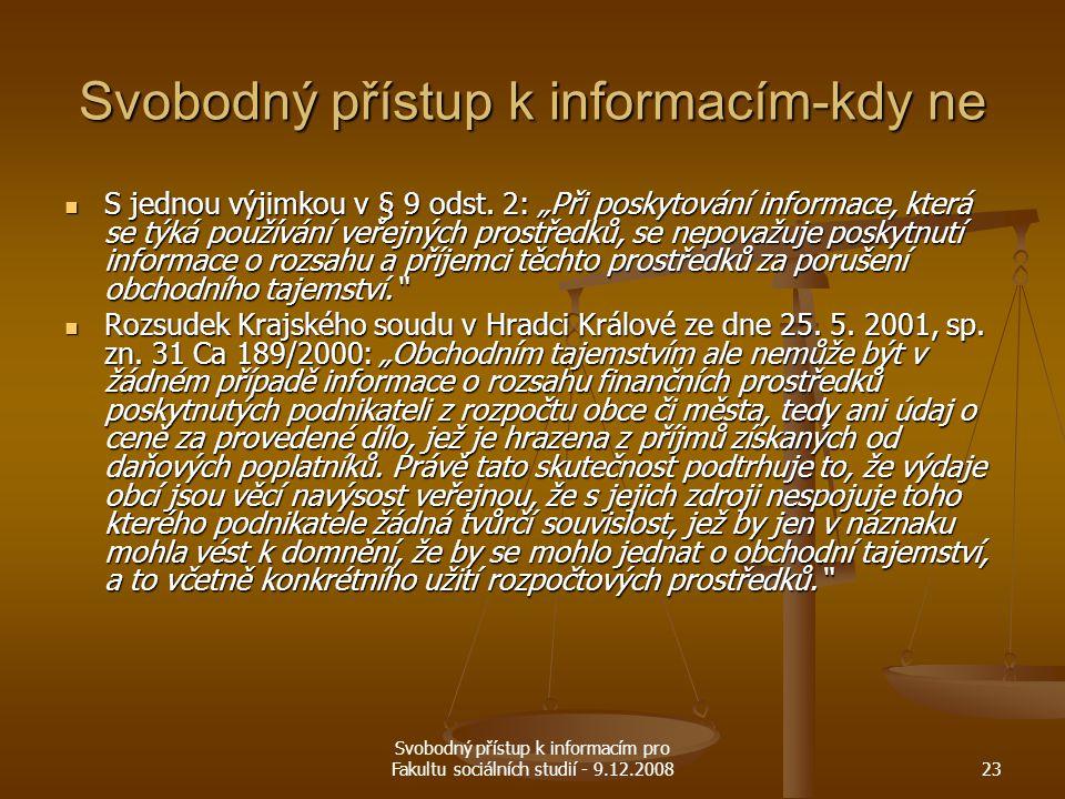 """Svobodný přístup k informacím pro Fakultu sociálních studií - 9.12.200823 Svobodný přístup k informacím-kdy ne S jednou výjimkou v § 9 odst. 2: """"Při p"""