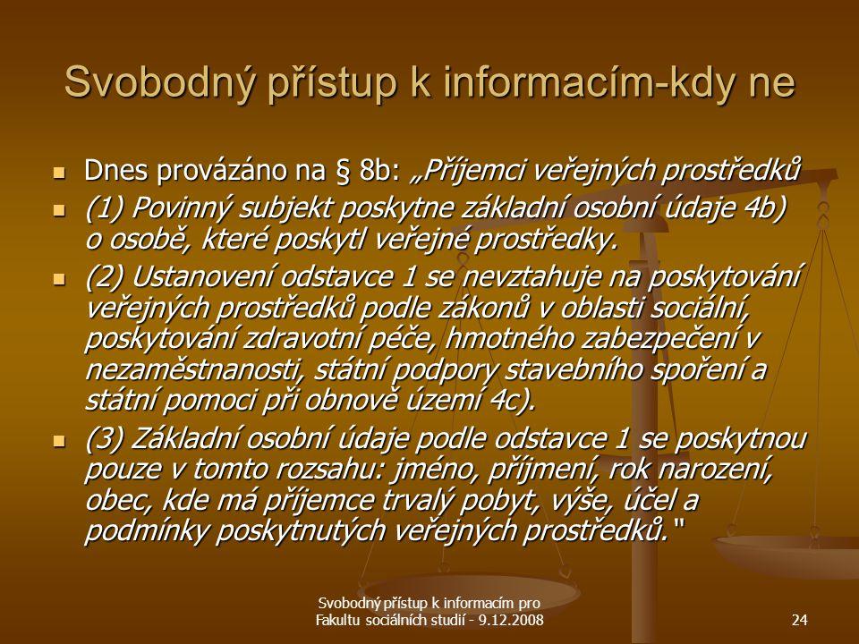 """Svobodný přístup k informacím pro Fakultu sociálních studií - 9.12.200824 Svobodný přístup k informacím-kdy ne Dnes provázáno na § 8b: """"Příjemci veřej"""