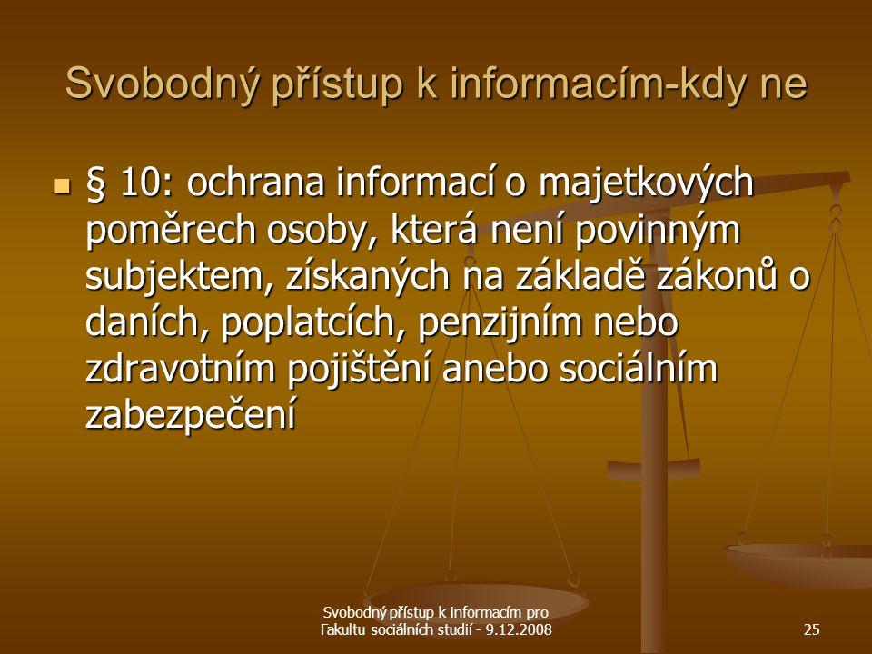 Svobodný přístup k informacím pro Fakultu sociálních studií - 9.12.200825 Svobodný přístup k informacím-kdy ne § 10: ochrana informací o majetkových p