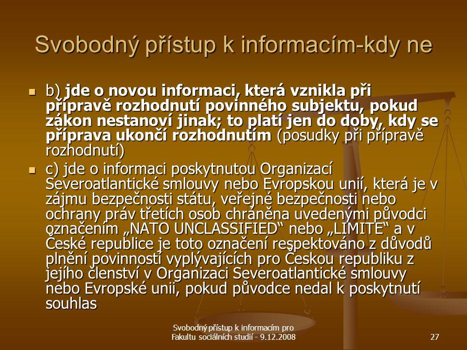 Svobodný přístup k informacím pro Fakultu sociálních studií - 9.12.200827 Svobodný přístup k informacím-kdy ne b) jde o novou informaci, která vznikla
