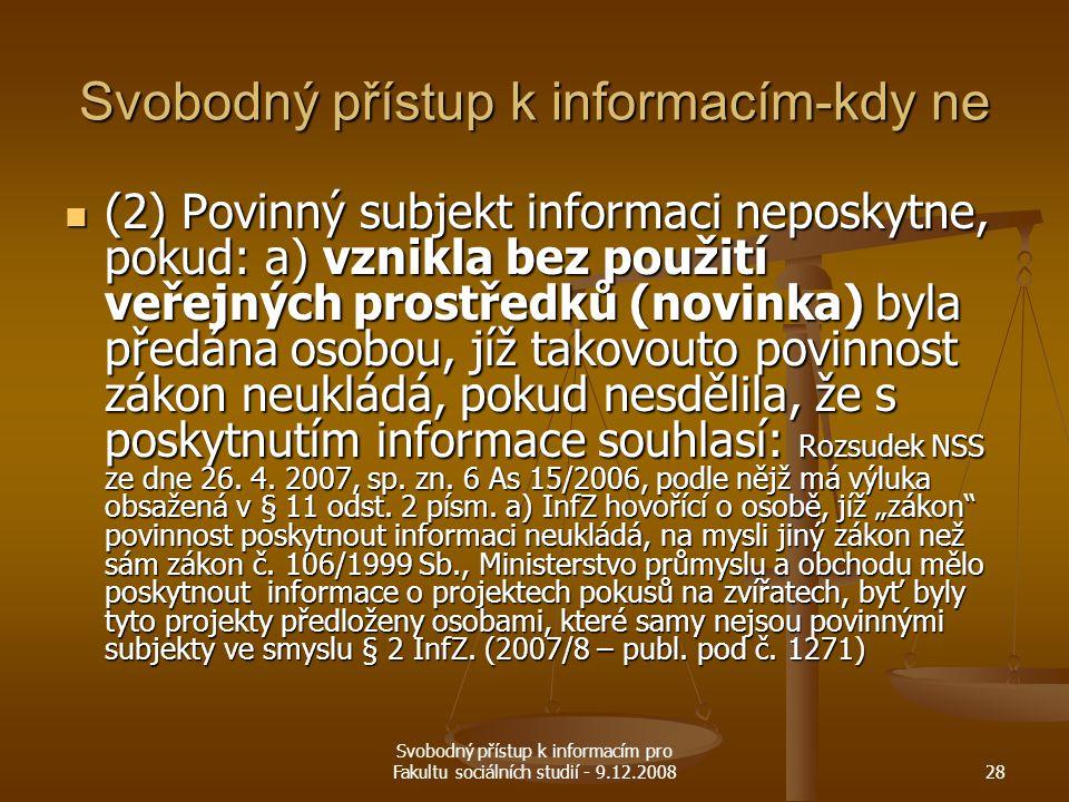 Svobodný přístup k informacím pro Fakultu sociálních studií - 9.12.200828 Svobodný přístup k informacím-kdy ne (2) Povinný subjekt informaci neposkytn