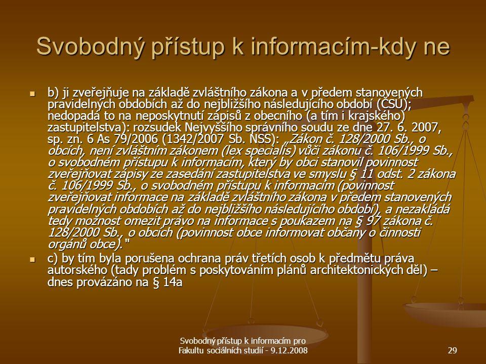 Svobodný přístup k informacím pro Fakultu sociálních studií - 9.12.200829 Svobodný přístup k informacím-kdy ne b) ji zveřejňuje na základě zvláštního