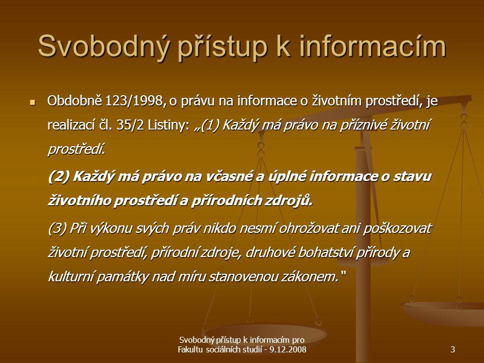 Svobodný přístup k informacím pro Fakultu sociálních studií - 9.12.20083 Svobodný přístup k informacím Obdobně 123/1998, o právu na informace o životn