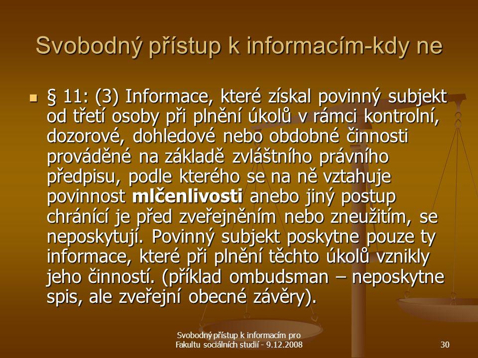 Svobodný přístup k informacím pro Fakultu sociálních studií - 9.12.200830 Svobodný přístup k informacím-kdy ne § 11: (3) Informace, které získal povin