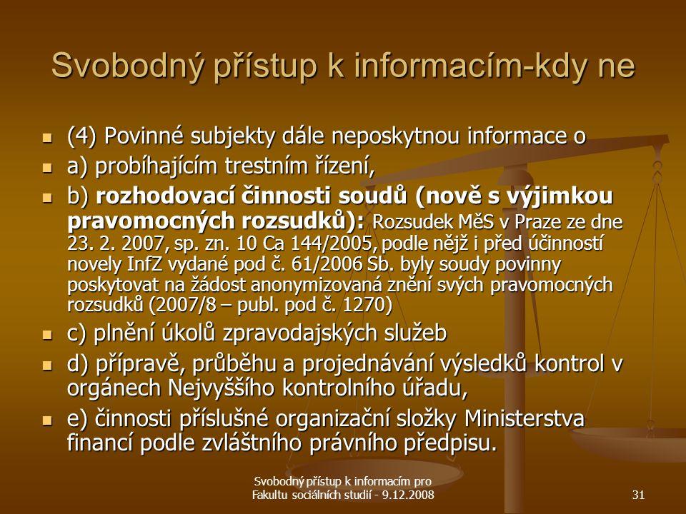 Svobodný přístup k informacím pro Fakultu sociálních studií - 9.12.200831 Svobodný přístup k informacím-kdy ne (4) Povinné subjekty dále neposkytnou i