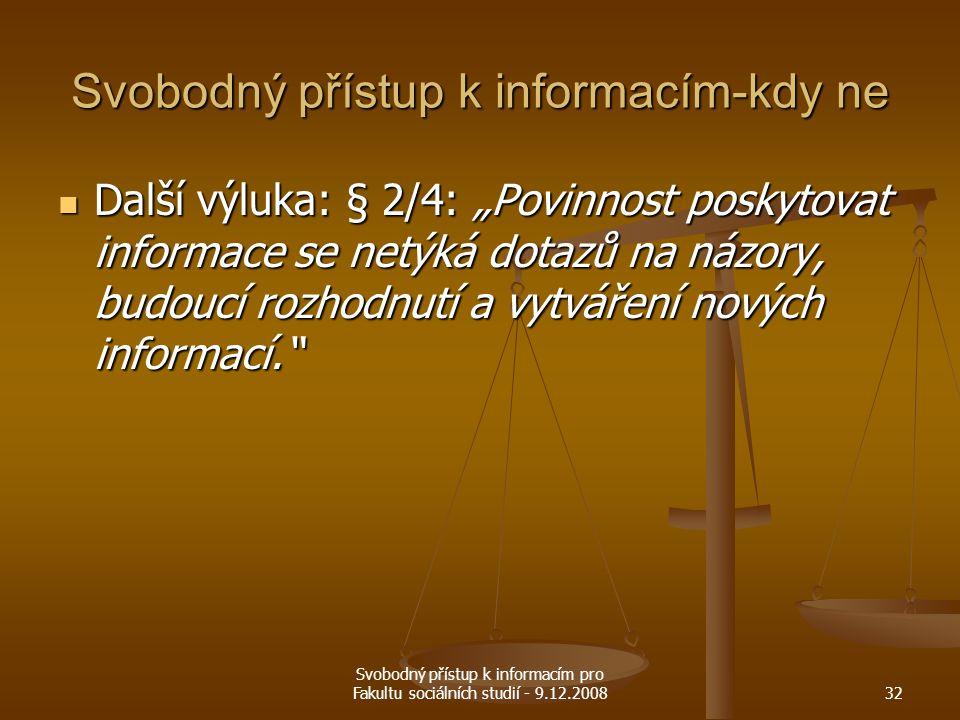 """Svobodný přístup k informacím pro Fakultu sociálních studií - 9.12.200832 Svobodný přístup k informacím-kdy ne Další výluka: § 2/4: """"Povinnost poskyto"""