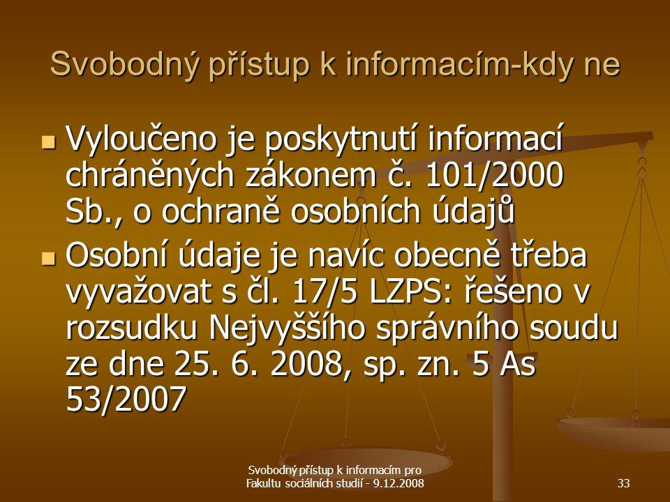 Svobodný přístup k informacím pro Fakultu sociálních studií - 9.12.200833 Svobodný přístup k informacím-kdy ne Vyloučeno je poskytnutí informací chrán