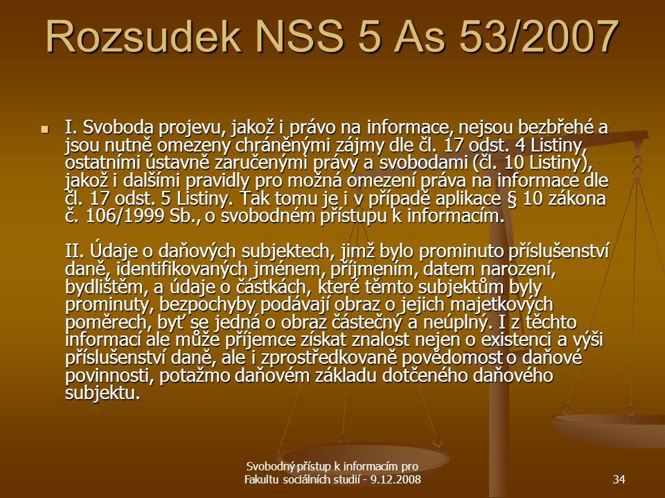 Svobodný přístup k informacím pro Fakultu sociálních studií - 9.12.200834 Rozsudek NSS 5 As 53/2007 I. Svoboda projevu, jakož i právo na informace, ne