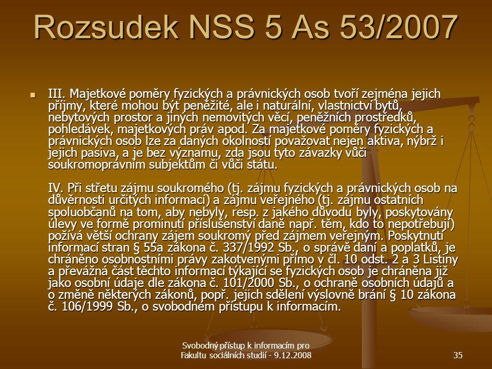 Svobodný přístup k informacím pro Fakultu sociálních studií - 9.12.200835 Rozsudek NSS 5 As 53/2007 III. Majetkové poměry fyzických a právnických osob