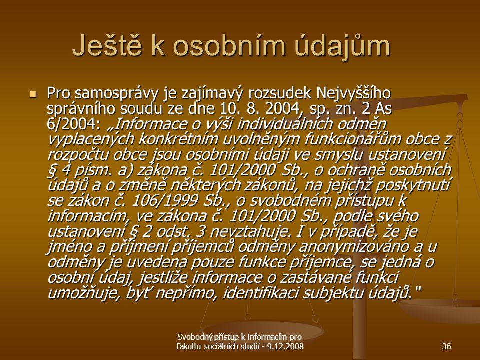 Svobodný přístup k informacím pro Fakultu sociálních studií - 9.12.200836 Ještě k osobním údajům Pro samosprávy je zajímavý rozsudek Nejvyššího správn