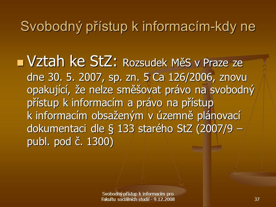 Svobodný přístup k informacím pro Fakultu sociálních studií - 9.12.200837 Svobodný přístup k informacím-kdy ne Vztah ke StZ: Rozsudek MěS v Praze ze d
