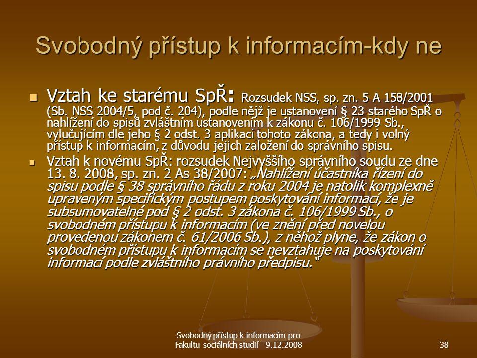 Svobodný přístup k informacím pro Fakultu sociálních studií - 9.12.200838 Svobodný přístup k informacím-kdy ne Vztah ke starému SpŘ : Rozsudek NSS, sp