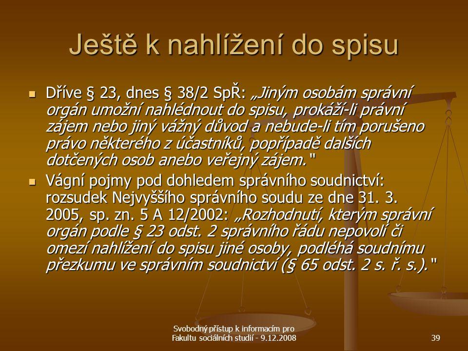 """Svobodný přístup k informacím pro Fakultu sociálních studií - 9.12.200839 Ještě k nahlížení do spisu Dříve § 23, dnes § 38/2 SpŘ: """"Jiným osobám správn"""