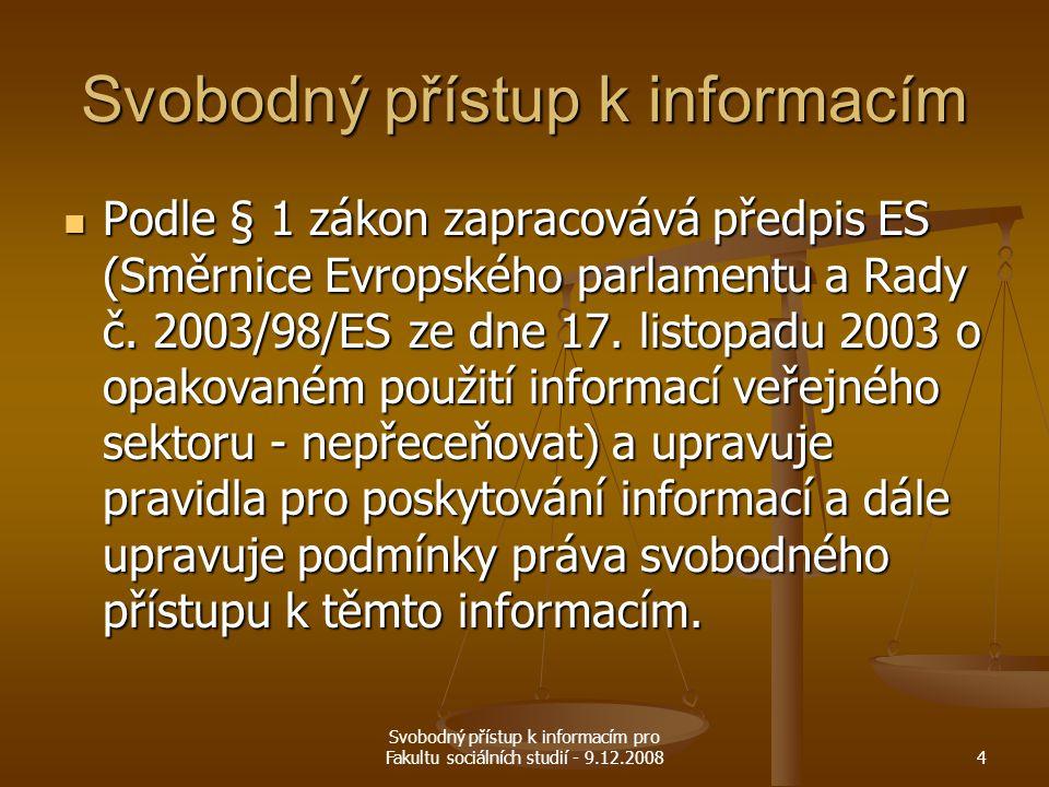 Svobodný přístup k informacím pro Fakultu sociálních studií - 9.12.20084 Svobodný přístup k informacím Podle § 1 zákon zapracovává předpis ES (Směrnic