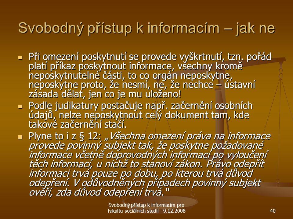Svobodný přístup k informacím pro Fakultu sociálních studií - 9.12.200840 Svobodný přístup k informacím – jak ne Při omezení poskytnutí se provede vyš