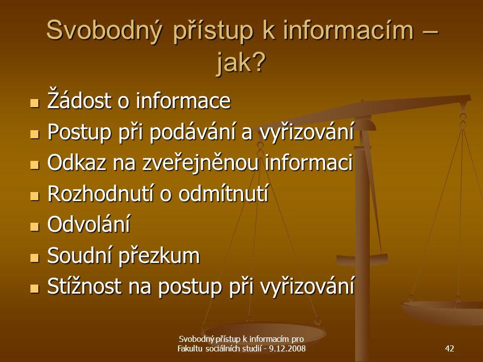 Svobodný přístup k informacím pro Fakultu sociálních studií - 9.12.200842 Svobodný přístup k informacím – jak? Žádost o informace Žádost o informace P