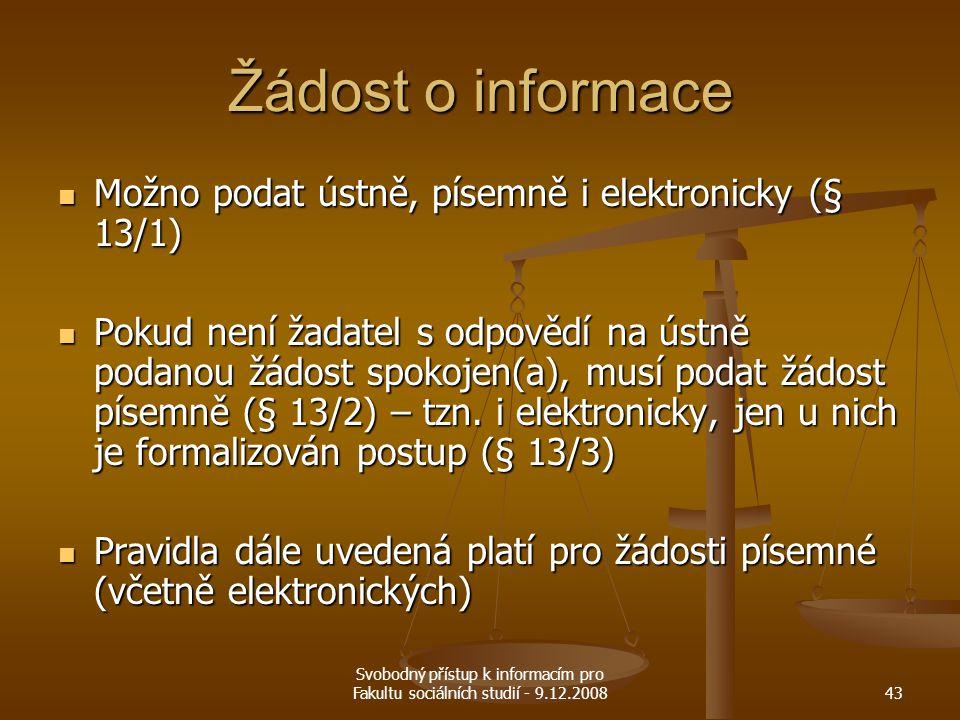 Svobodný přístup k informacím pro Fakultu sociálních studií - 9.12.200843 Žádost o informace Možno podat ústně, písemně i elektronicky (§ 13/1) Možno