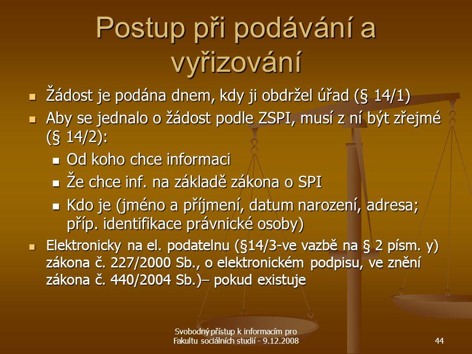 Svobodný přístup k informacím pro Fakultu sociálních studií - 9.12.200844 Postup při podávání a vyřizování Žádost je podána dnem, kdy ji obdržel úřad