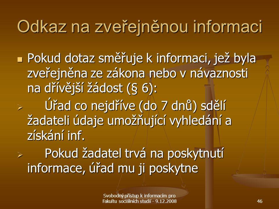 Svobodný přístup k informacím pro Fakultu sociálních studií - 9.12.200846 Odkaz na zveřejněnou informaci Pokud dotaz směřuje k informaci, jež byla zve