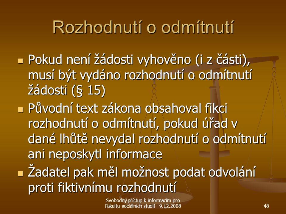 Svobodný přístup k informacím pro Fakultu sociálních studií - 9.12.200848 Rozhodnutí o odmítnutí Pokud není žádosti vyhověno (i z části), musí být vyd