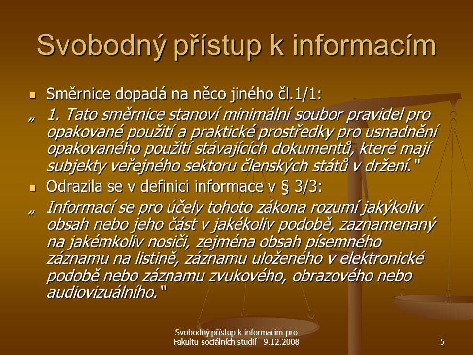 Svobodný přístup k informacím pro Fakultu sociálních studií - 9.12.20085 Svobodný přístup k informacím Směrnice dopadá na něco jiného čl.1/1: Směrnice