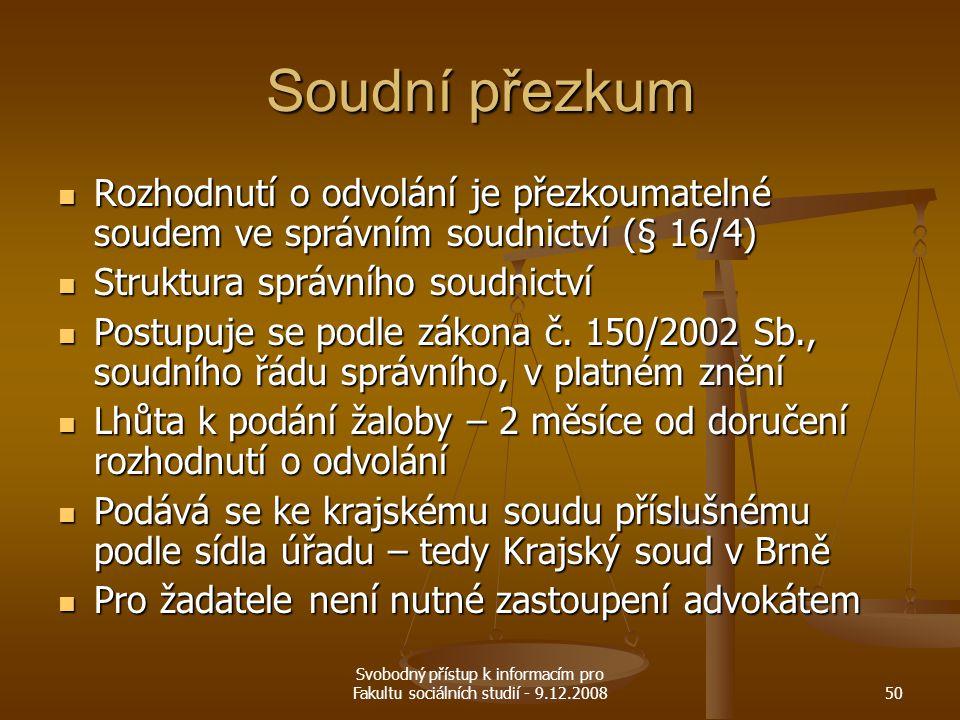 Svobodný přístup k informacím pro Fakultu sociálních studií - 9.12.200850 Soudní přezkum Rozhodnutí o odvolání je přezkoumatelné soudem ve správním so