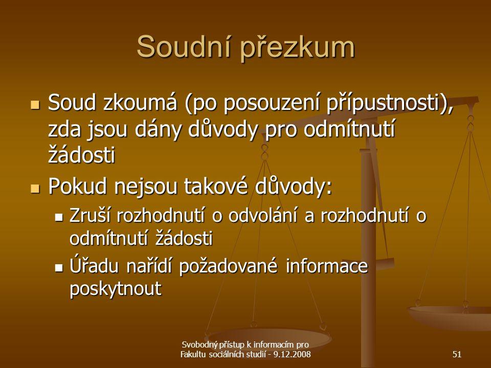 Svobodný přístup k informacím pro Fakultu sociálních studií - 9.12.200851 Soudní přezkum Soud zkoumá (po posouzení přípustnosti), zda jsou dány důvody