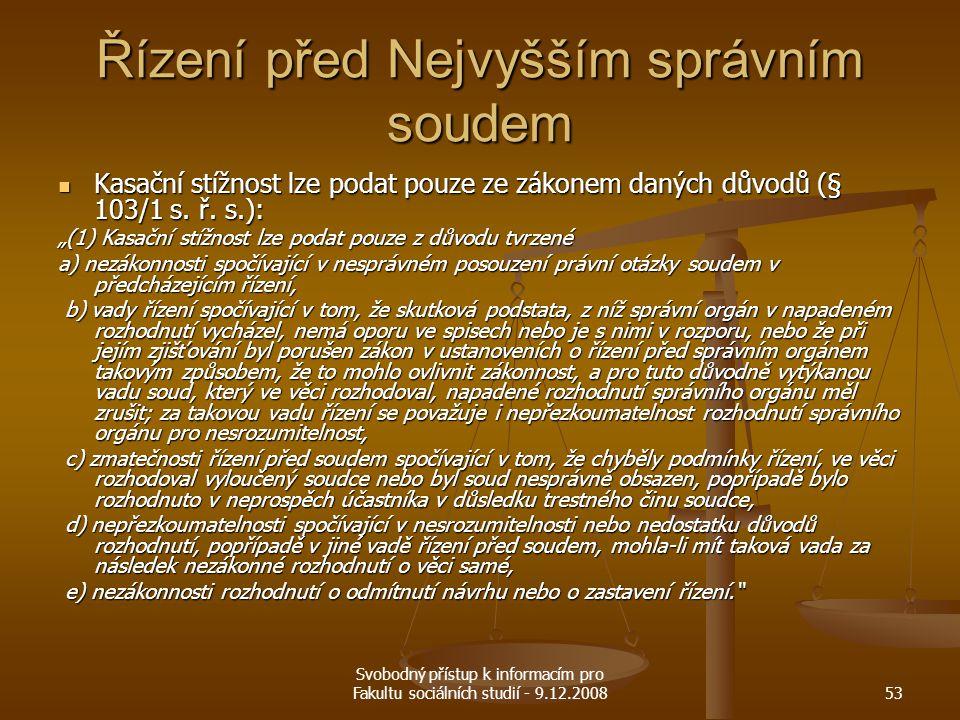 Svobodný přístup k informacím pro Fakultu sociálních studií - 9.12.200853 Řízení před Nejvyšším správním soudem Kasační stížnost lze podat pouze ze zá