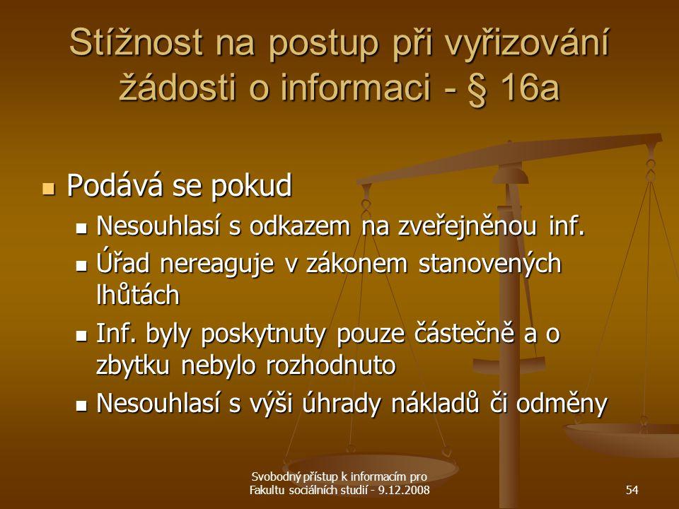 Svobodný přístup k informacím pro Fakultu sociálních studií - 9.12.200854 Stížnost na postup při vyřizování žádosti o informaci - § 16a Podává se poku