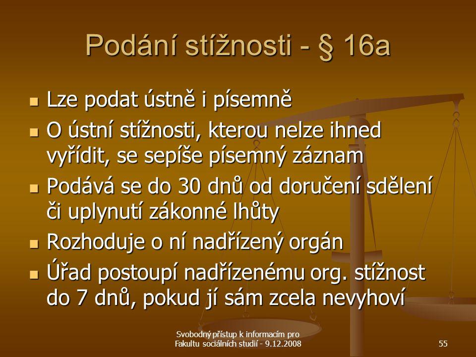 Svobodný přístup k informacím pro Fakultu sociálních studií - 9.12.200855 Podání stížnosti - § 16a Lze podat ústně i písemně Lze podat ústně i písemně