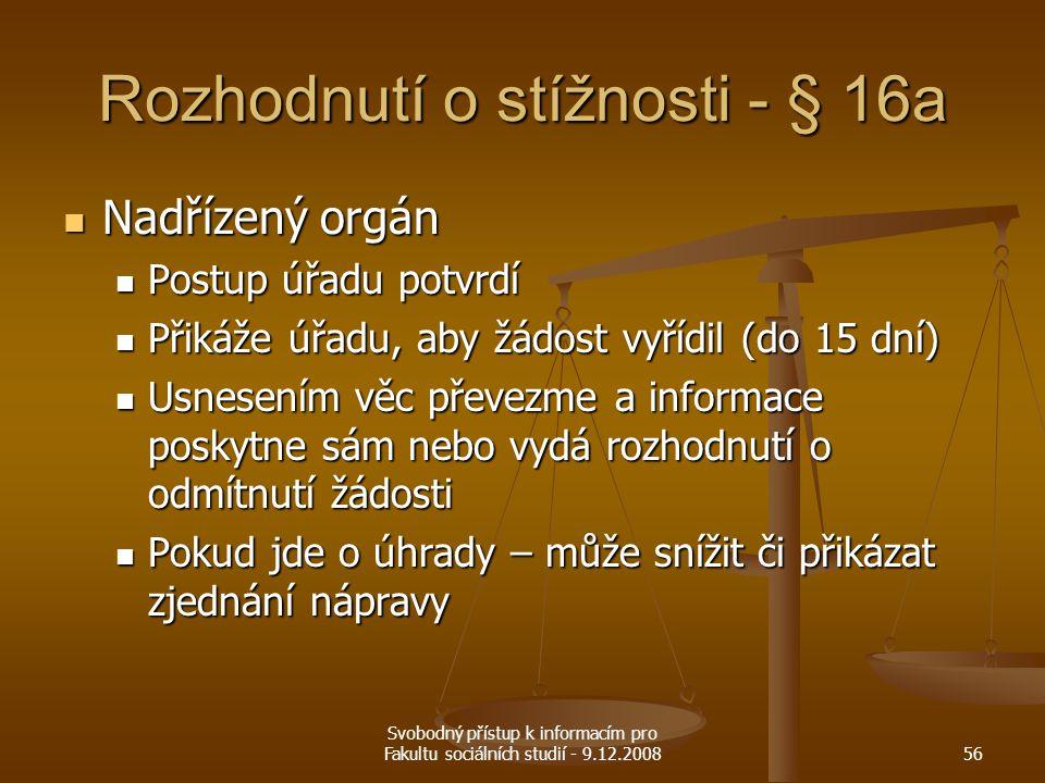 Svobodný přístup k informacím pro Fakultu sociálních studií - 9.12.200856 Rozhodnutí o stížnosti - § 16a Nadřízený orgán Nadřízený orgán Postup úřadu