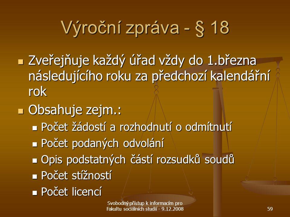 Svobodný přístup k informacím pro Fakultu sociálních studií - 9.12.200859 Výroční zpráva - § 18 Zveřejňuje každý úřad vždy do 1.března následujícího r