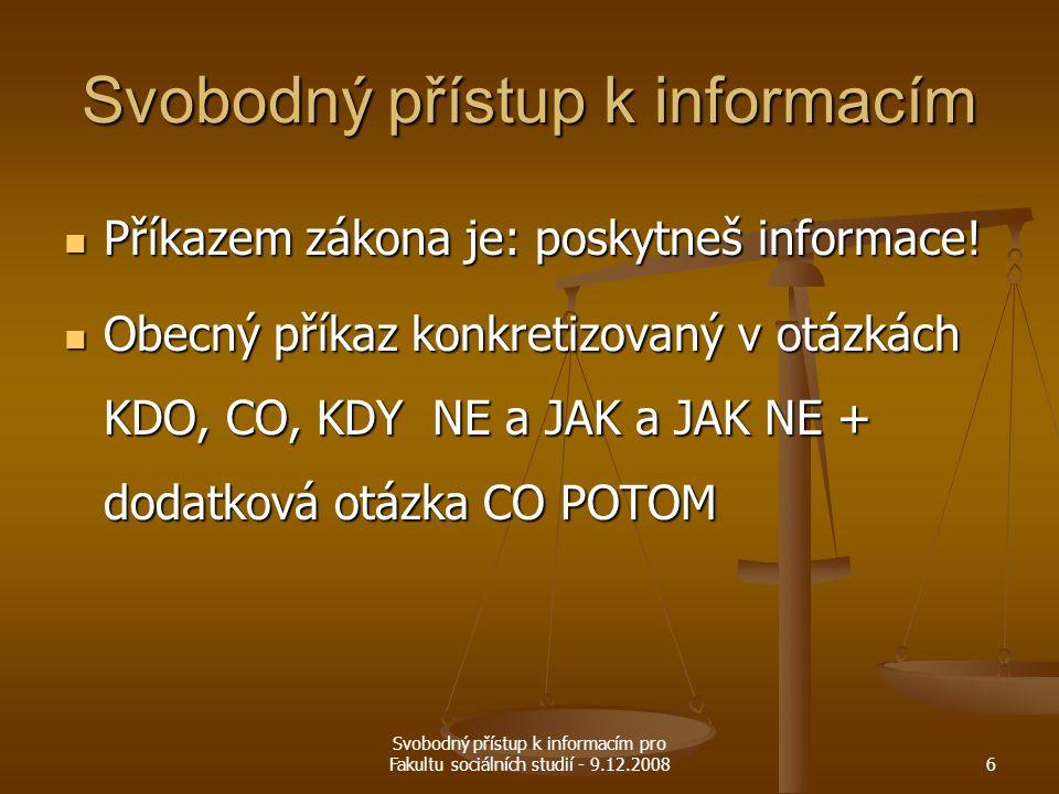 Svobodný přístup k informacím pro Fakultu sociálních studií - 9.12.20086 Svobodný přístup k informacím Příkazem zákona je: poskytneš informace! Příkaz