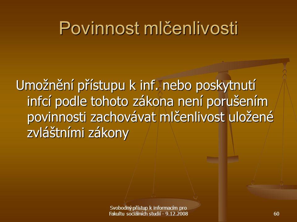 Svobodný přístup k informacím pro Fakultu sociálních studií - 9.12.200860 Povinnost mlčenlivosti Umožnění přístupu k inf. nebo poskytnutí infcí podle