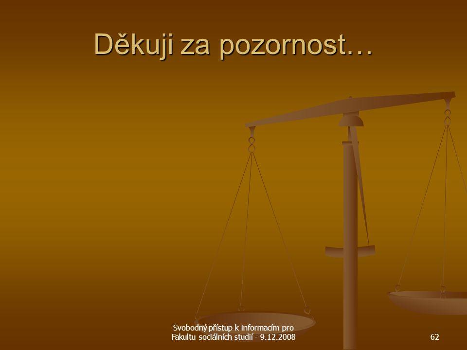 Svobodný přístup k informacím pro Fakultu sociálních studií - 9.12.200862 Děkuji za pozornost…