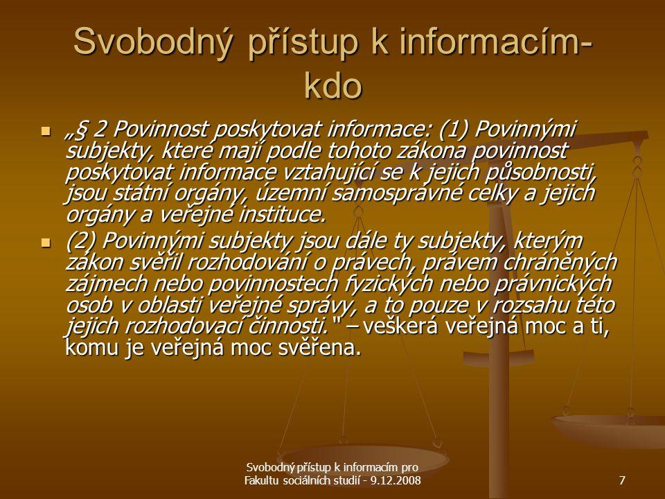 """Svobodný přístup k informacím pro Fakultu sociálních studií - 9.12.20087 Svobodný přístup k informacím- kdo """"§ 2 Povinnost poskytovat informace: (1) P"""