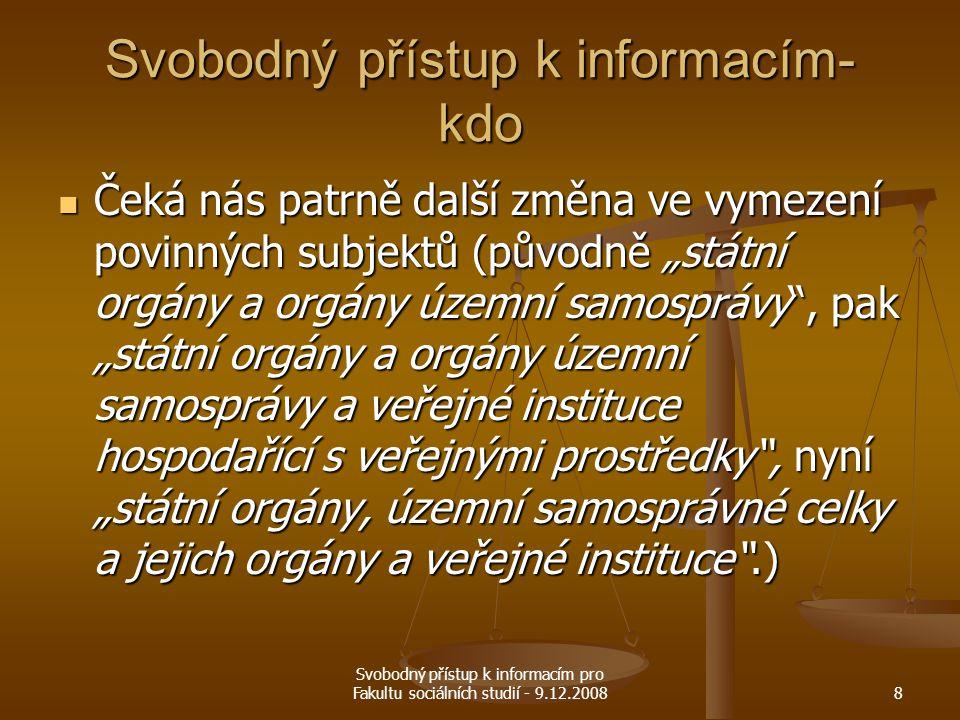 Svobodný přístup k informacím pro Fakultu sociálních studií - 9.12.20088 Svobodný přístup k informacím- kdo Čeká nás patrně další změna ve vymezení po
