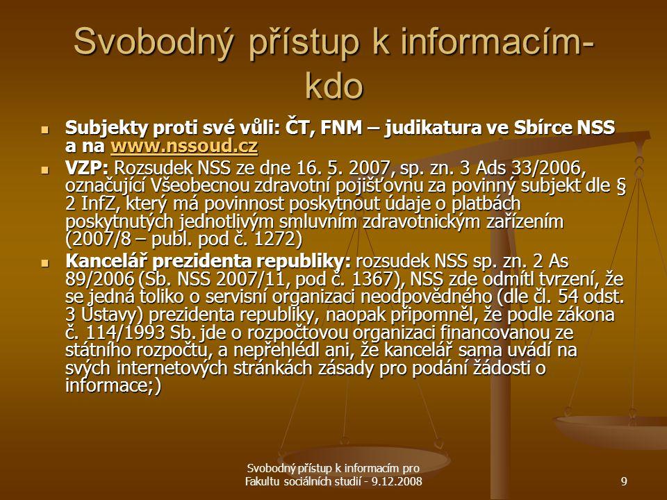 Svobodný přístup k informacím pro Fakultu sociálních studií - 9.12.20089 Svobodný přístup k informacím- kdo Subjekty proti své vůli: ČT, FNM – judikat