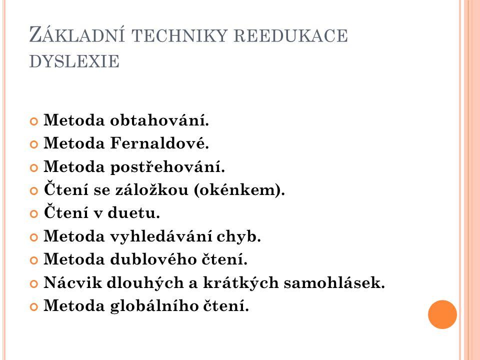 Z ÁKLADNÍ TECHNIKY REEDUKACE DYSLEXIE Metoda obtahování. Metoda Fernaldové. Metoda postřehování. Čtení se záložkou (okénkem). Čtení v duetu. Metoda vy