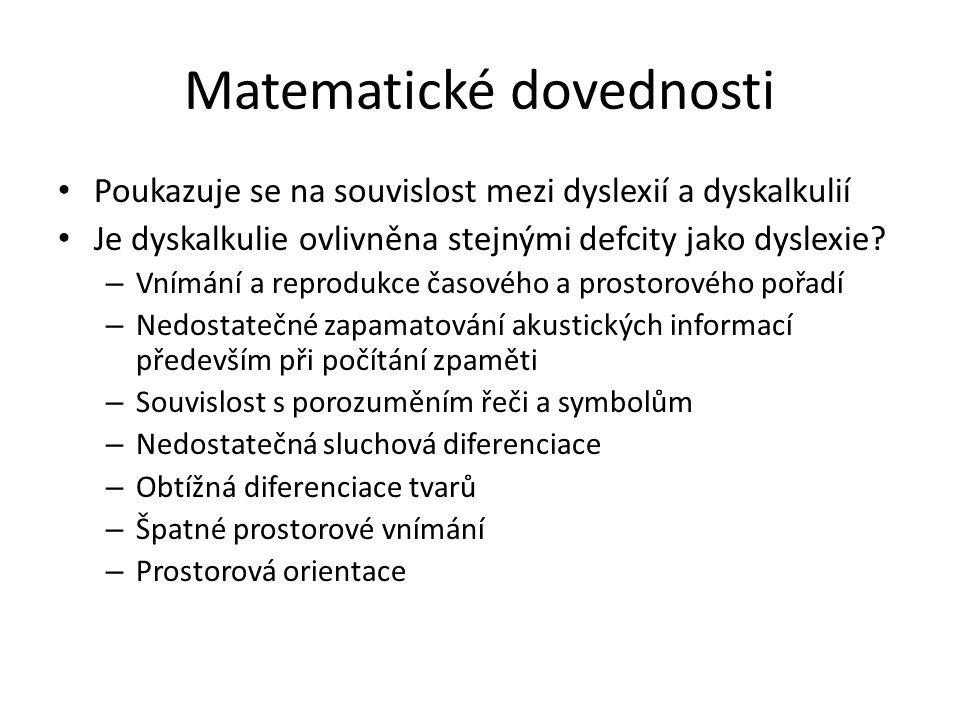 Matematické dovednosti Poukazuje se na souvislost mezi dyslexií a dyskalkulií Je dyskalkulie ovlivněna stejnými defcity jako dyslexie? – Vnímání a rep